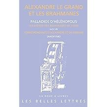 Alexandre Le Grand Et Les Brahmanes: Palladios D'Helenopolis: Les Moeurs Des Brahmanes de L'Inde Et Anonyme: Entretiens D'Alexandre Et de Dindime (Col (La roue a livres)
