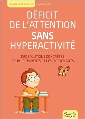 Déficit de l'attention sans hyperactivité : Des solutions concrètes pour les parents et les enseignants par From Editions Dangles