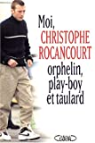 Moi, Christophe Rocancourt, orphelin, play-boy et taulard