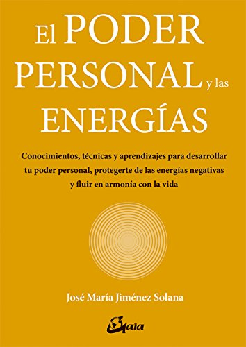 El poder personal y las energías. Conocimientos, técnicas y aprendizajes para desarrollar tu poder personal, protegerte de las energías negativas y fluir en armonía con la vida (Salud natural)