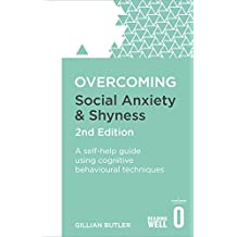 Overcoming Social Anxiety and Shyness, 2nd Edition: A Self-Help Guide Using Cognitive Behavioral Techniques (Overcoming Books) (English Edition)