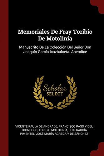 Descargar Libro Memoriales De Fray Toribio De Motolinia: Manuscrito De La Colección Del Señor Don Joaquín García Icazbalceta. Apendice de Vicente Paula De Andrade