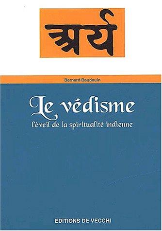 Le védisme. L'éveil de la spiritualité indienne par Bernard Baudouin