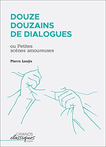 Douze douzains de dialogues: ou Petites scènes amoureuses par Pierre Louÿs