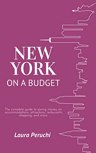 New York on a Budget: The complete guide to saving money on accommodations, attractions, restaurants, shopping, and more (English Edition)