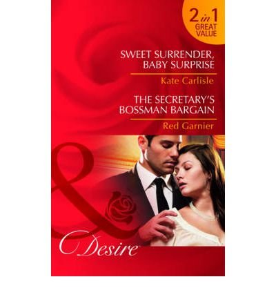 Sweet Surrender, Baby Surprise/ The Secretary's Bossman Bargain by Garnier, Red ( Author ) ON Aug-19-2011, Paperback