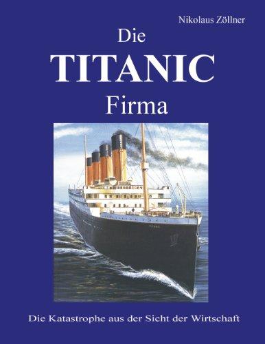 Die TITANIC Firma: Die Katastrophe aus der Sicht der Wirtschaft
