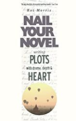 Writing Plots with Drama, Depth and Heart: Nail Your Novel: Volume 3