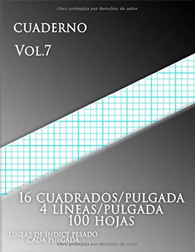 CUADERNO Vol.7 16 cuadrados/pulgada 4 líneas/pulgada 100 hojas LÍNEAS DE ÍNDICE PESADO CADA PULGADA: (grande, 8,5 x 11) Papel cuadriculado con cuatro ... de índice gruesas en papel de tamaño carta