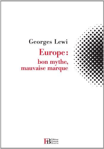 Europe: bon mythe mauvaise marque par Georges Lewi