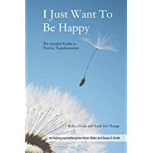 I Just Want To Be Happy: The Insiders' Guide to Positive Transformation (English Edition)