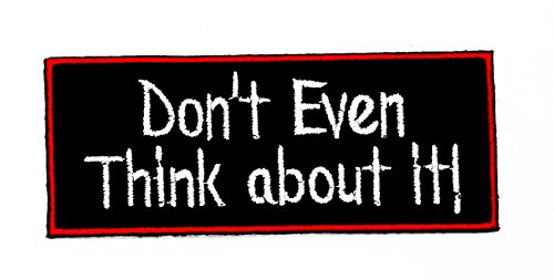Don 't Even Think about it. Rede Funny Patch Hand bestickt und Bügelbild Symbol Jacke T-Shirt patches aufnäher Zubehör (Face About Rock)
