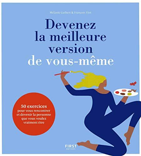 Devenez la meilleure version de vous-même - 50 exercices pour trouver la personne que vous voulez vraiment être par Mélanie GUIBERT, François VIOT