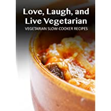 Vegetarian Slow-Cooker Recipes (Love, Laugh, and Live Vegetarian) (English Edition)