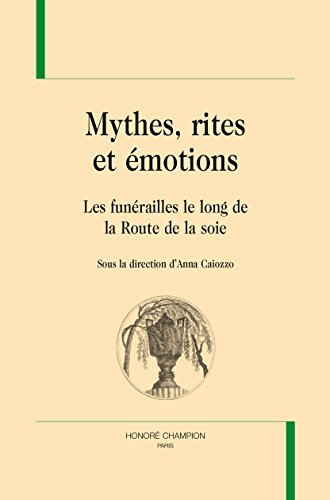 MYTHES, RITES ET ÉMOTIONS : les funérailles le long de la route de la soie.