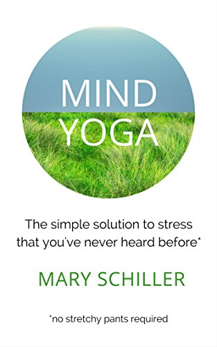 Téléchargements ebook Epub gratuits Mind Yoga: The simple solution to stress that you've never heard before (English Edition) by Mary Schiller PDF FB2 iBook