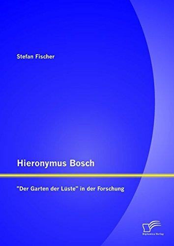 Hieronymus Bosch: 'Der Garten der Lüste' in der Forschung