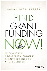 Find Grant Funding Now!: The Five-Step Prosperity Process for Entrepreneurs and Business by Sarah Beth Aubrey (2013-12-31)