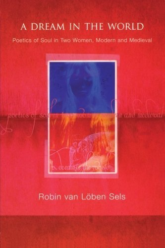 A Dream in the World: Poetics of Soul in Two Women, Modern and Medieval by van Lõben Sels, Robin (2003) Paperback