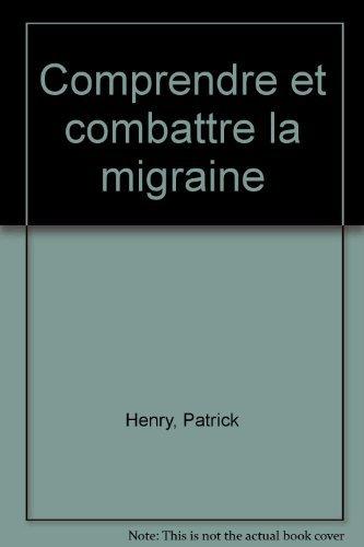 COMPRENDRE ET COMBATTRE LA MIGRAINE par Patrick Henry