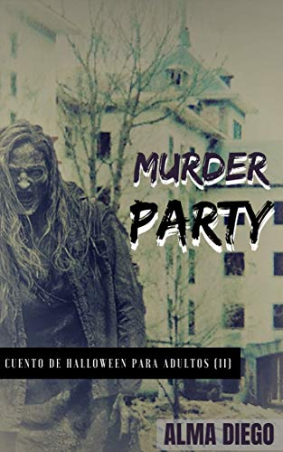 Murder Party: Cuento de Halloween para adultos (II) (Cuentos de Halloween para adultos nº 2) (Spanish Edition) (Un Cuento De Halloween)