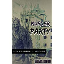 Murder Party: Cuento de Halloween para adultos (II) (Cuentos de Halloween para adultos nº 2)