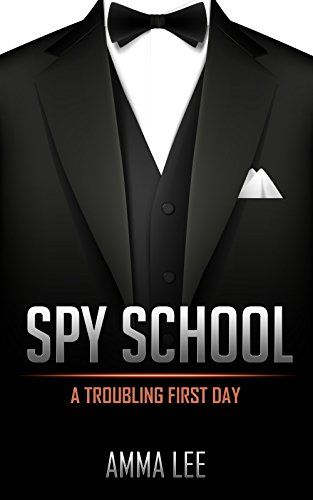 Children's Book : Spy School (1): A Troubling First Day (Spy, Adventure, Science fiction, Mysteries Book for kids ages 9 12) (English Edition) (Spy Childrens Book)