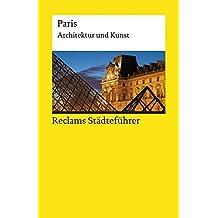 Reclams Städteführer Paris: Architektur und Kunst (Reclams Universal-Bibliothek)