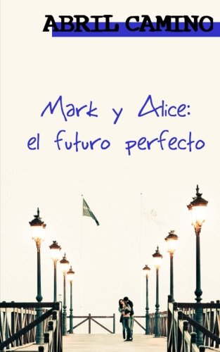 Mark y Alice: el futuro perfecto: Volume 4 (Hermanos Sullivan)