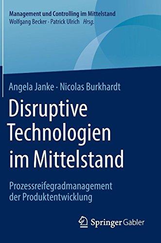 Disruptive Technologien im Mittelstand: Prozessreifegradmanagement der Produktentwicklung (Management und Controlling im Mittelstand)