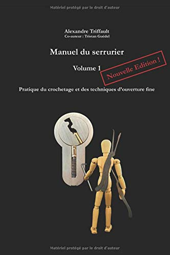 Manuel du Serrurier, Volume 1, Nouvelle édition: Pratique du crochetage et des techniques d'ouverture fine
