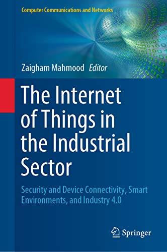 The Internet of Things in the Industrial Sector: Security and Device Connectivity, Smart Environments, and Industry 4.0 (Computer Communications and Networks) (English Edition)