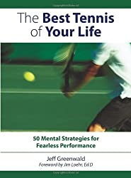 The Best Tennis of Your Life: 50 Mental Strategies for Fearless Performance by Jeff Greenwald (2007-11-27)