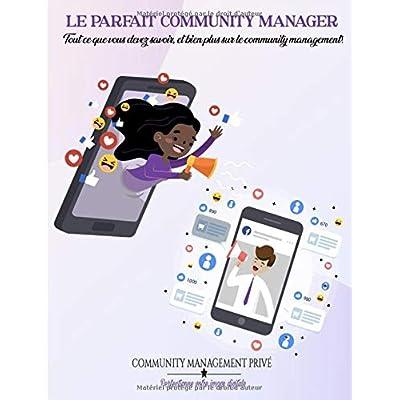 Le Parfait Community Manager: Tout ce que vous devez savoir et bien plus sur le community management