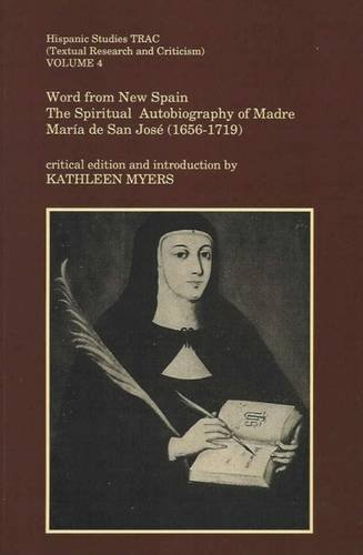 Descargar Libro Word from New Spain: The Spiritual Autobiography of Madre Maria de San Jose 1656-1719 (Hispanic Studies Textual Research and Criticism (TRAC)) de Kathleen Myers