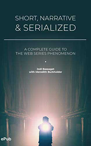 Short, Narrative & Serialized: A complete guide to the web series phenomenon (English Edition)