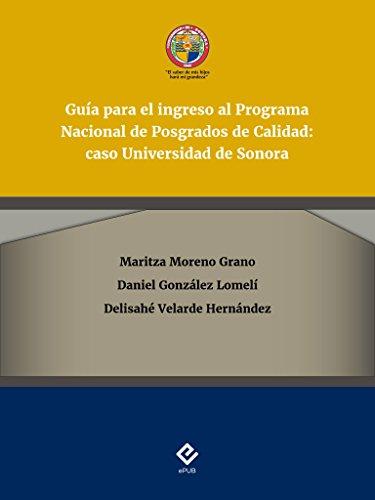 Guía para el ingreso al Programa Nacional de Posgrados de Calidad: caso Universidad de Sonora por Maritza Moreno Grano