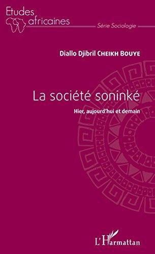La société soninké: Hier, aujourd'hui et demain par Diallo Djibril Cheikh Bouye