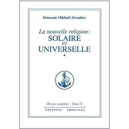 La Nouvelle religion, tome 23 (partie 1) : Solaire et Universelle