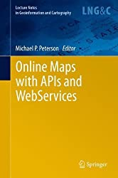 Online Maps with APIs and WebServices (Lecture Notes in Geoinformation and Cartography) (2012-03-30)