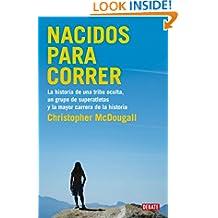Nacidos para correr: La historia de una tribu oculta, un grupo de superatletas y la mayor carrera de la historia (Spanish Edition)