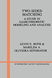 Two-Sided Matching: A Study in Game-Theoretic Modeling and Analysis (Econometric Society Monographs Book 18)