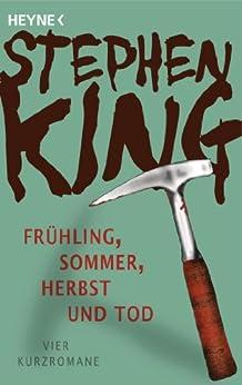 Frühling, Sommer, Herbst und Tod: Vier Kurzromane (German Edition) by [King, Stephen]