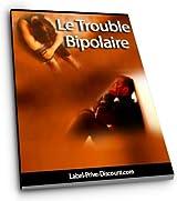 LE TROUBLE BIPOLAIRE - Comment Faire Face à ses Aléas