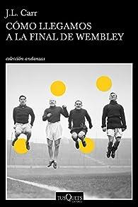 Cómo llegamos a la final de Wembley par Joseph Lloyd Carr