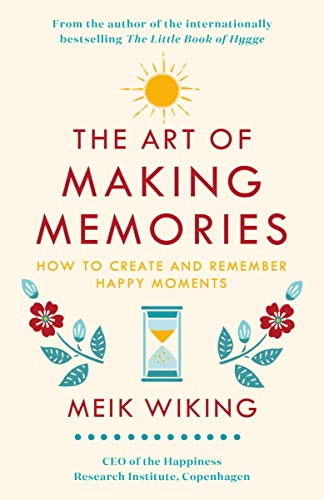 The Art of Making Memories: How to Create and Remember Happy Moments (English Edition)
