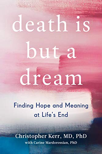 Death Is But a Dream: Finding Hope and Meaning in End of Life Dreams (English Edition)