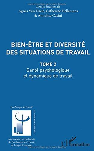 Bien être et diversité des situations de travail: Santé psychologique et dynamique de travail Tome 2 par Catherine Hellemans