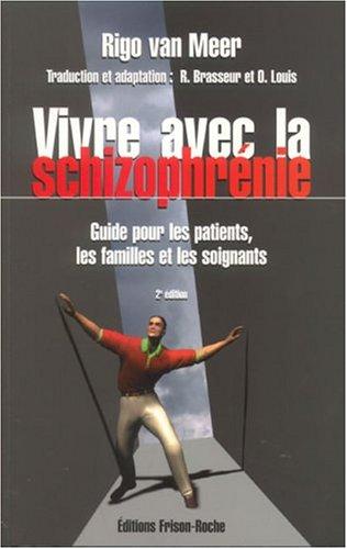 Vivre avec la schizophrénie : Guide pour les patients, les familles et les soignants par Rigo Van Meer