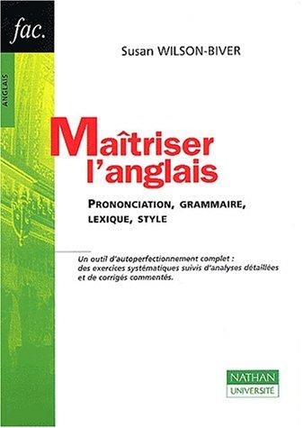 Maîtriser l'anglais : Prononciation, grammaire, lexique, style, nouvelle édition